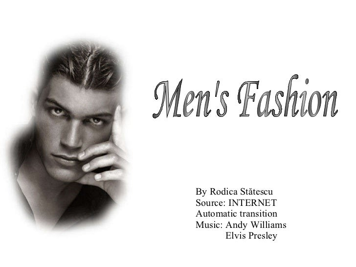 By Rodica St ătescu Source: INTERNET Automatic transition Music: Andy Williams   Elvis Presley Men's Fashion