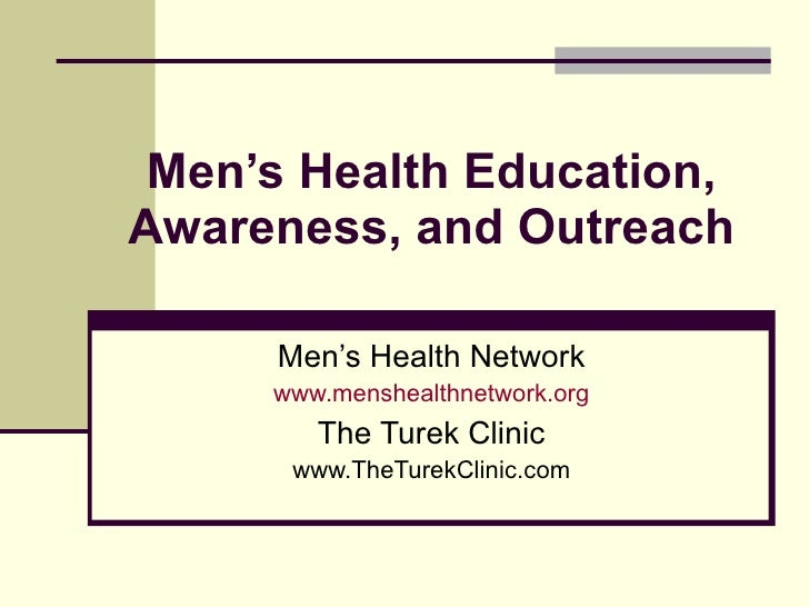 Men's Health Education, Awareness, and Outreach Men's Health Network www.menshealthnetwork.org The Turek Clinic www.TheTur...