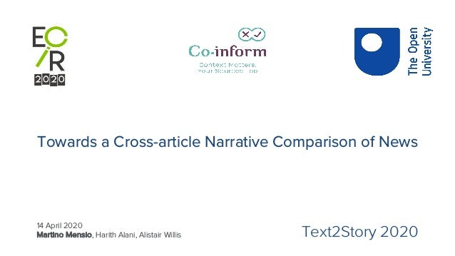 Towards a Cross-article Narrative Comparison of News 14 April 2020 Martino Mensio, Harith Alani, Alistair Willis Text2Stor...