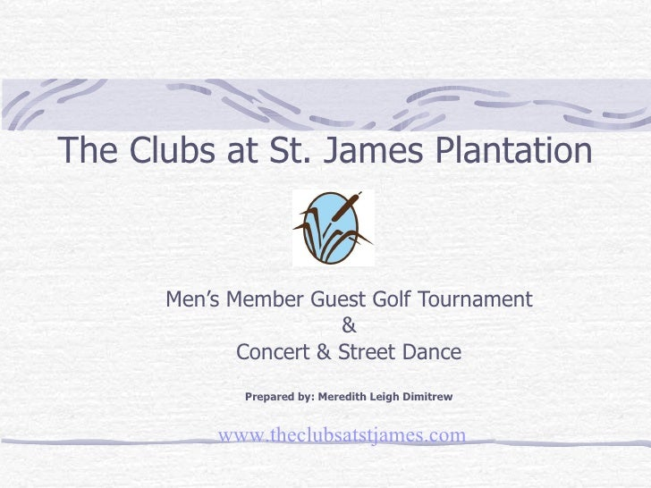 The Clubs at St. James Plantation Men's Member Guest Golf Tournament & Concert & Street Dance Prepared by: Meredith Leigh ...