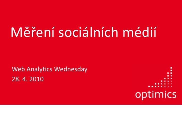 Měření sociálních médií<br />Web Analytics Wednesday<br />28. 4. 2010<br />
