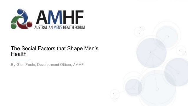By Glen Poole, Development Officer, AMHF The Social Factors that Shape Men's Health