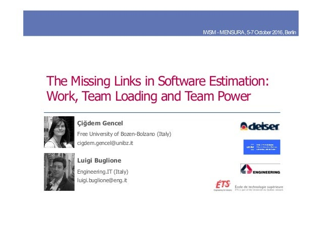 The Missing Links in Software Estimation: Work, Team Loading and Team Power Luigi Buglione Engineering.IT (Italy) luigi.bu...