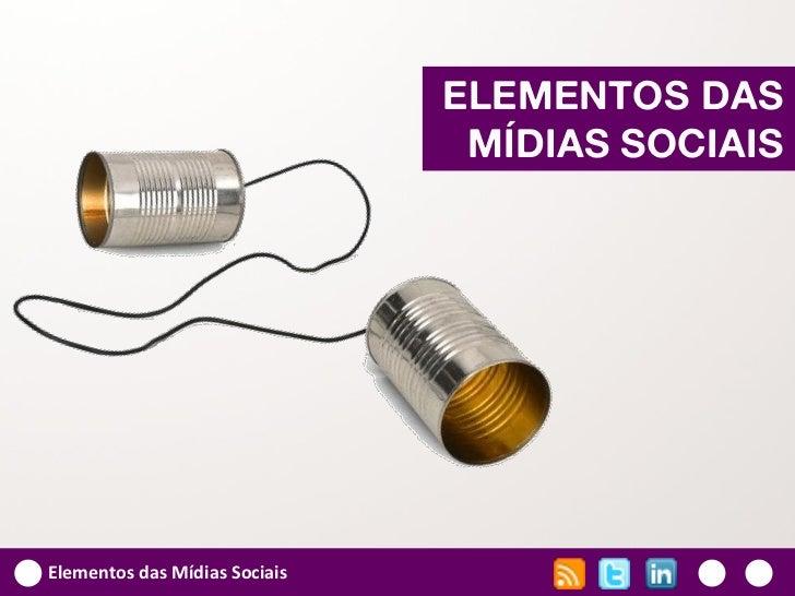 ELEMENTOS DAS                                MÍDIAS SOCIAISElementos das Mídias Sociais