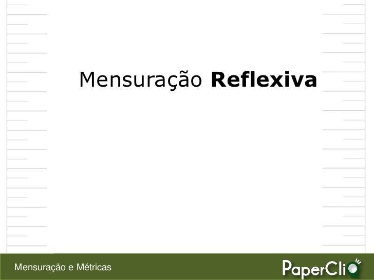 Mensuração Reflexiva     Mensuração e Métricas