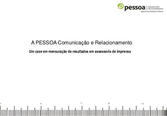 A PESSOA Comunicação e Relacionamento Um case em mensuração de resultados em assessoria de imprensa