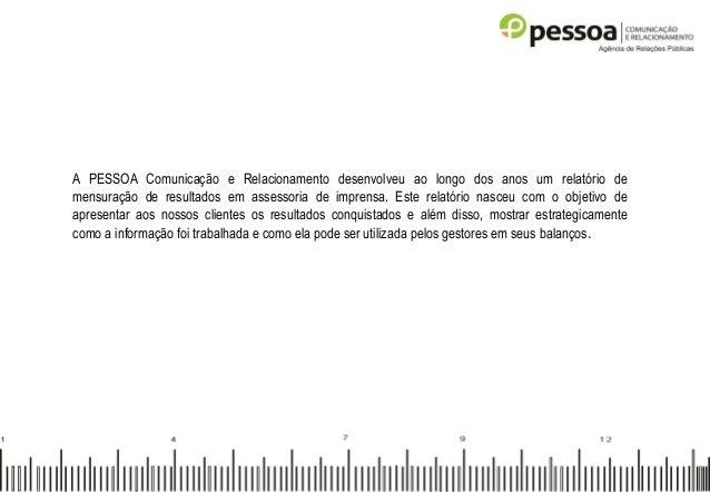 A PESSOA Comunicação e Relacionamento desenvolveu ao longo dos anos um relatório de mensuração de resultados em assessoria...