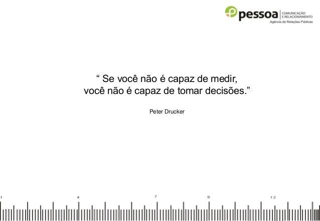 """"""" Se você não é capaz de medir, você não é capaz de tomar decisões."""" Peter Drucker"""