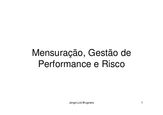 Mensuração, Gestão de Jorge Luís Brugnera 1 Mensuração, Gestão de Performance e Risco