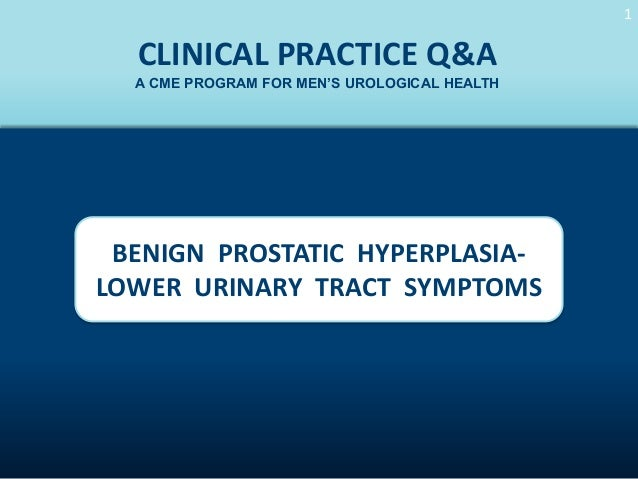 11  CLINICAL PRACTICE Q&A A CME PROGRAM FOR MEN'S UROLOGICAL HEALTH  BENIGN PROSTATIC HYPERPLASIALOWER URINARY TRACT SYMPT...