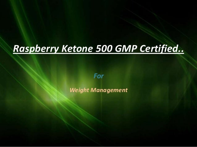 Raspberry Ketone 500 GMP Certified..                  For           Weight Management