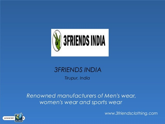 3FRIENDS INDIA            Tirupur, IndiaRenowned manufacturers of Mens wear,    womens wear and sports wear               ...