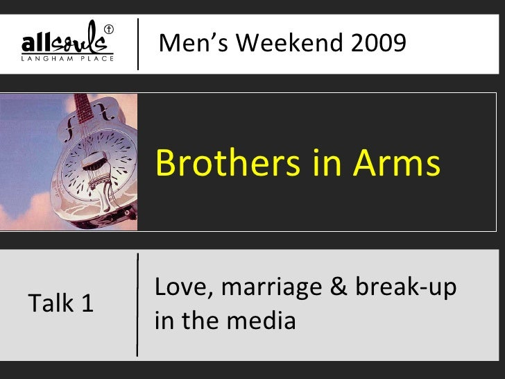 Men's Weekend 2009 Love, marriage and break-up in the media Brothers in Arms Love, marriage & break-up  in the media Talk 1