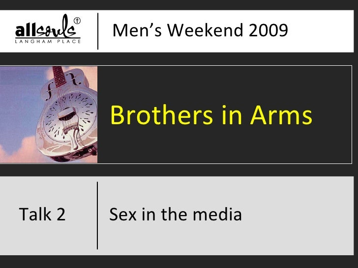 Men's Weekend 2009 Love, marriage and break-up in the media Brothers in Arms Sex in the media Talk 2