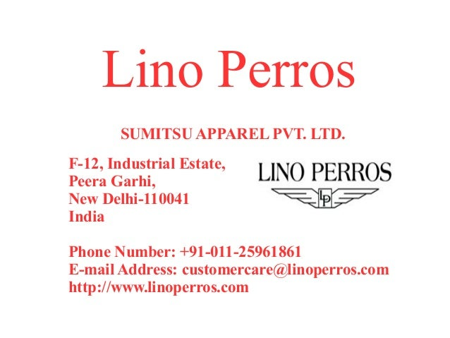 Lino Perros       SUMITSU APPAREL PVT. LTD.F-12, Industrial Estate,Peera Garhi,New Delhi-110041IndiaPhone Number: +91-011-...