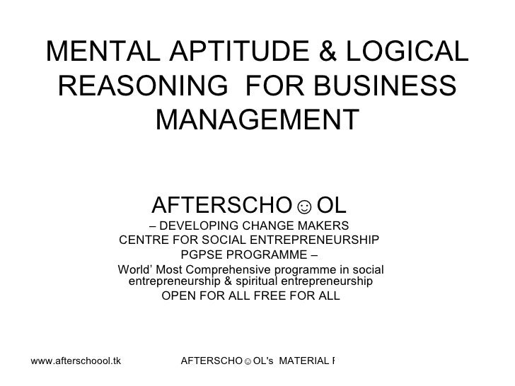 MENTAL APTITUDE & LOGICAL REASONING  FOR BUSINESS MANAGEMENT AFTERSCHO☺OL   –  DEVELOPING CHANGE MAKERS  CENTRE FOR SOCIAL...