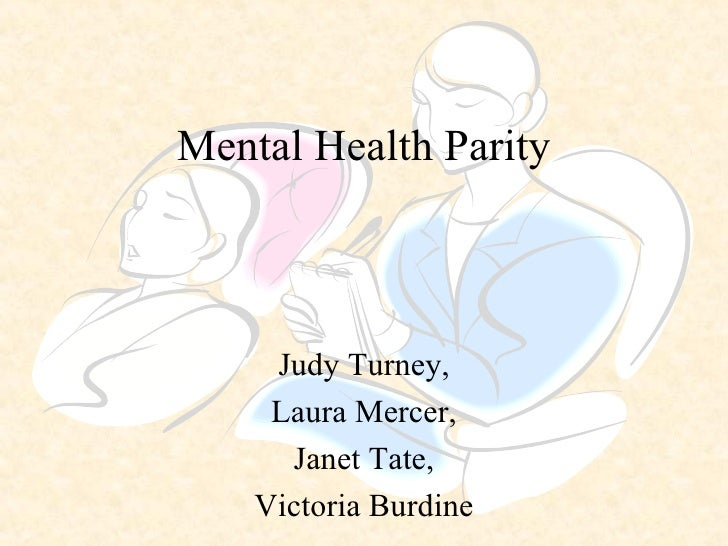 Mental Health Parity Judy Turney, Laura Mercer, Janet Tate, Victoria Burdine