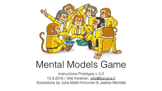 Mental Models Game Instructions Prototype v. 0.2 15.9.2016 / Ville Keränen, ville@banana.fi Illustrations by Juha-Matti Kin...