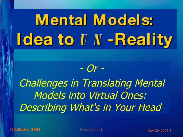 Mental Models: Idea to  UN -Reality - Or - Challenges in  T ranslating  M ental  M odels into  V irtual  O nes :   D escri...