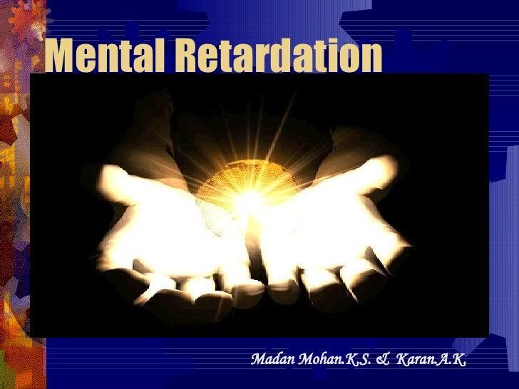 Mental Retardation Madan Mohan.K.S. &  Karan.A.K.