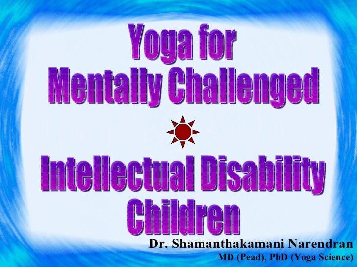 Dr. Shamanthakamani Narendran MD (Pead), PhD (Yoga Science) Yoga for  Mentally Challenged  Intellectual Disability Children