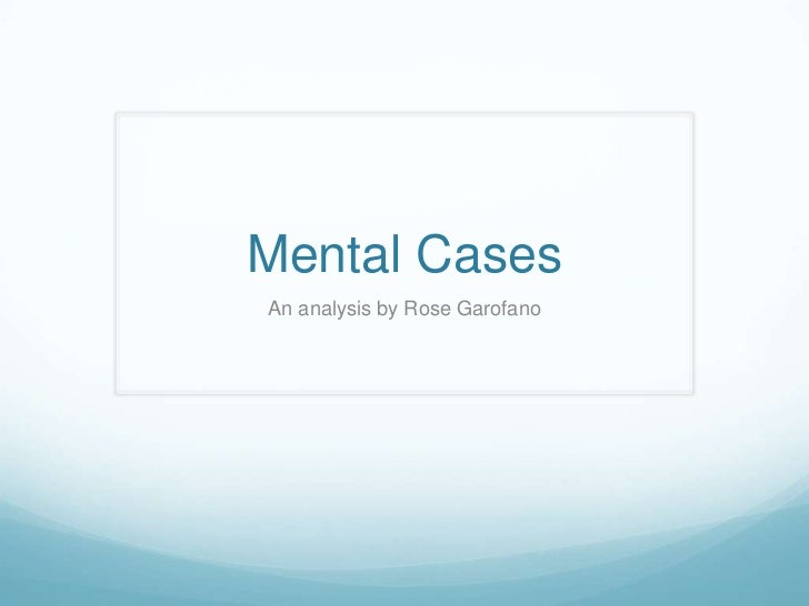 Mental Cases <br />An analysis by Rose Garofano<br />