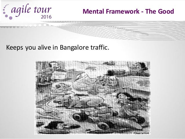 Mental Framework - The Good Keeps you alive in Bangalore traffic.
