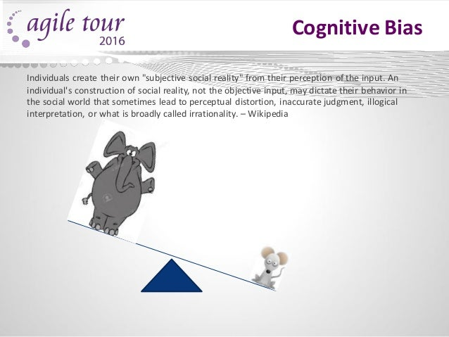 """Cognitive Bias Individuals create their own """"subjective social reality"""" from their perception of the input. An individual'..."""