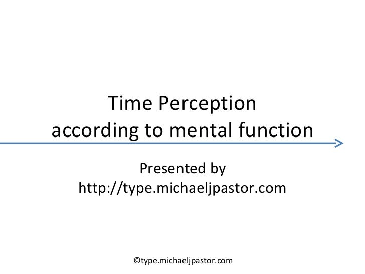 Time Perception according to mental function Presented by http://type.michaeljpastor.com ©type.michaeljpastor.com