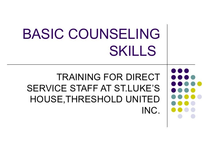 BASIC COUNSELING          SKILLS     TRAINING FOR DIRECTSERVICE STAFF AT ST.LUKE'S HOUSE,THRESHOLD UNITED                 ...