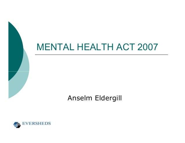 MENTAL HEALTH ACT 2007     Anselm Eldergill