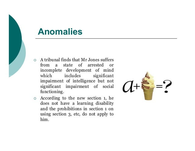 Anomalies   A tribunal finds that Mr Jones suffers    from a state of arrested or    incomplete development of mind    wh...