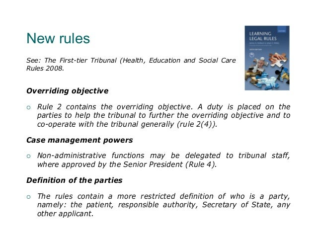 N e w ru l e sSee: The First-tier Tribunal (Health, Education and Social Care   Chamber)Rules 2008.Overriding objective  ...