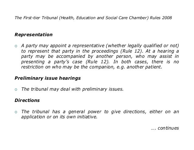 The First-tier Tribunal (Health, Education and Social Care Chamber) Rules 2008Representation   A party may appoint a repr...