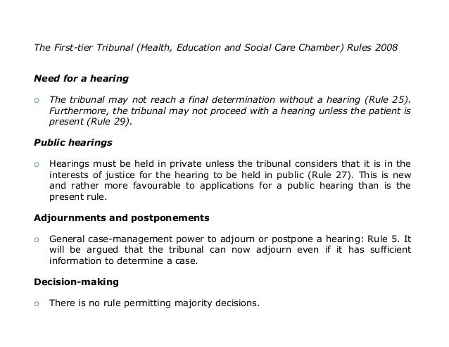 The First-tier Tribunal (Health, Education and Social Care Chamber) Rules 2008Need for a hearing   The tribunal may not r...