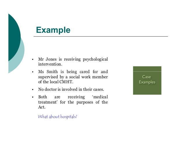 Example•   Mr Jones is receiving psychological    intervention.•   Ms Smith is being cared for and    supervised by a soci...