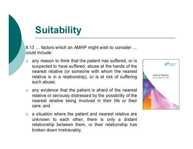 Suitability8.13 … factors which an AMHP might wish to consider …could include:   any reason to think that the patient has...