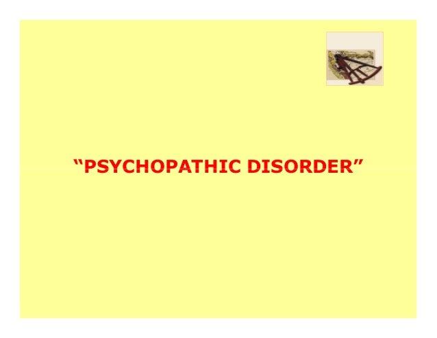 """PSYCHOPATHIC DISORDER"""