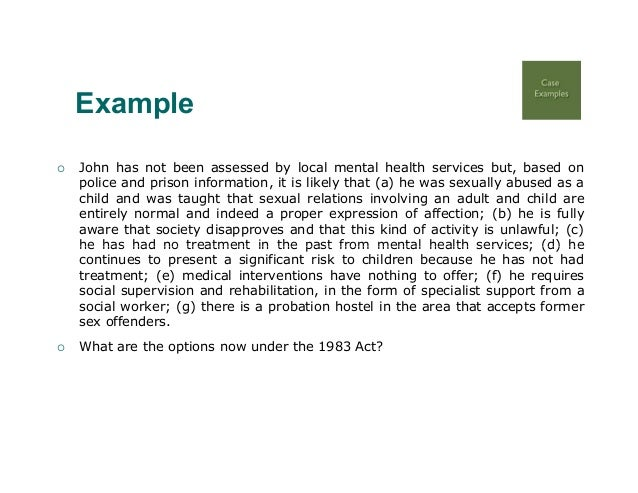 Example   John has not been assessed by local mental health services but, based on    police and prison information, it i...