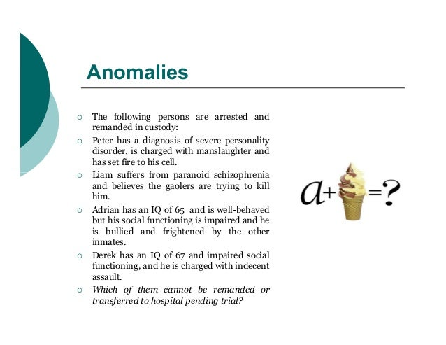 Anomalies   The following persons are arrested and    remanded in custody:   Peter has a diagnosis of severe personality...
