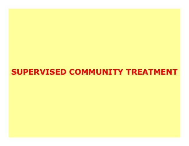 SUPERVISED COMMUNITY TREATMENT