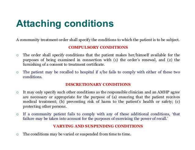 Attaching conditionsA community treatment order shall specify the conditions to which the patient is to be subject.       ...
