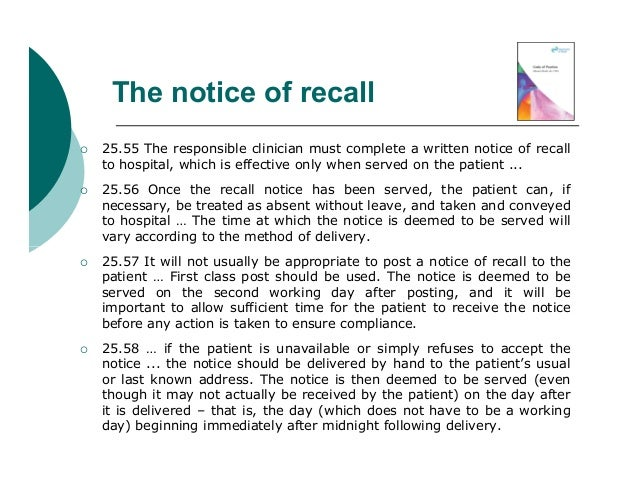 The notice of recall   25.55 The responsible clinician must complete a written notice of recall    to hospital, which is ...