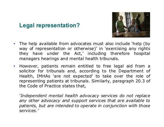 Legal representation?• The help available from advocates must also include 'help (by  way of representation or otherwise)'...