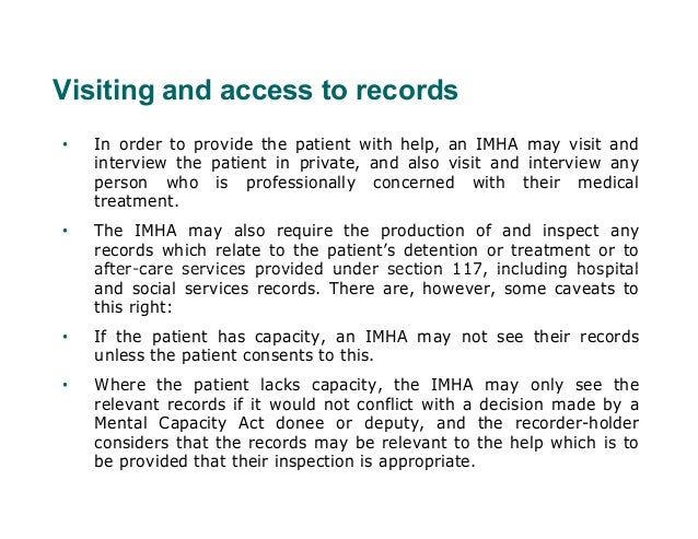 Visiting and access to records•   In order to provide the patient with help, an IMHA may visit and    interview the patien...