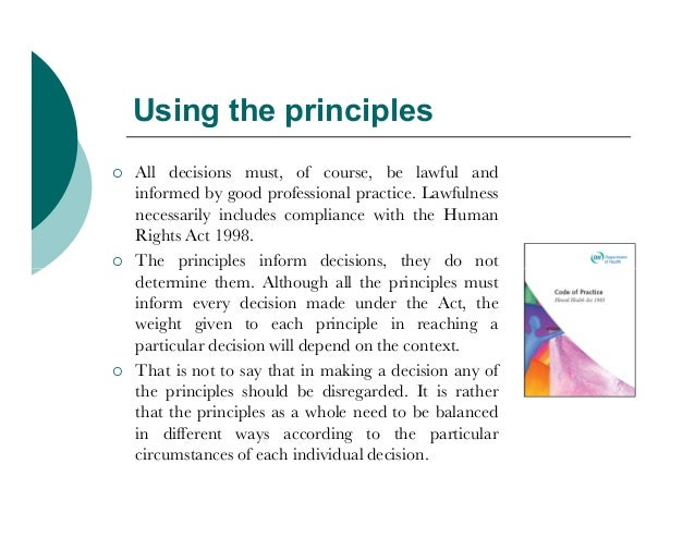 Using the principles   All decisions must, of course, be lawful and    informed by good professional practice. Lawfulness...