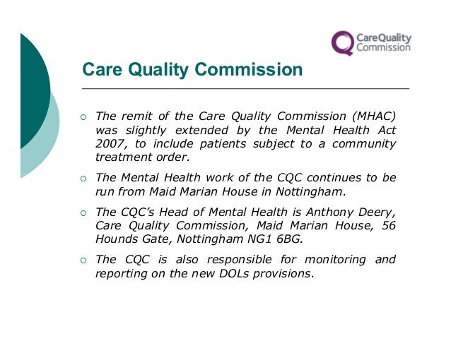 Care Quality Commission   The remit of the Care Quality Commission (MHAC)    was slightly extended by the Mental Health A...