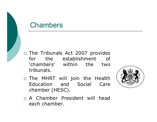 C h a mb e rs   The Tribunals Act 2007 provides    for    th e  establishment    of    'chambers'   w ith i n th e tw o  ...