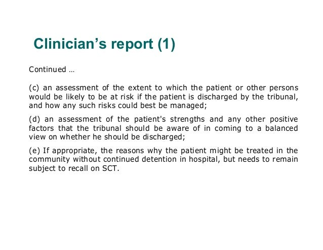 Clinician's report (1)Continued …(c) an assessment of the extent to which the patient or other personswould be likely to b...