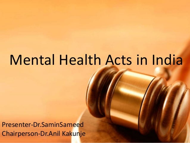 Mental Health Acts in India Presenter-Dr.SaminSameed Chairperson-Dr.Anil Kakunje